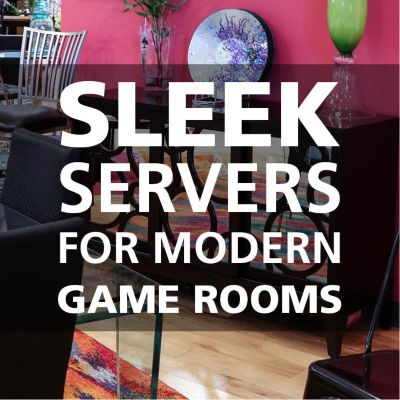 Sleek servers for modern game rooms