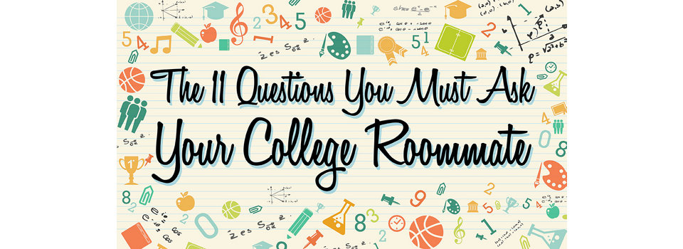 The 11 questions you must ask your college roommate
