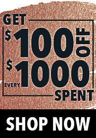Get $100 Off Every $1000 You Spend